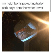 Fucking, Trailer Park Boys, and Genius: my neighbor is projecting trailer  park boys onto the water tower @fuckadvertisements fucking genius