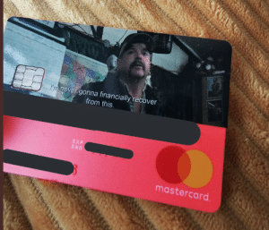 My new bank card came today which is inspired by Tiger king: My new bank card came today which is inspired by Tiger king