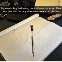 Work, Glasses, and Office: My new hobby is drawing pens all over the work office  to screw with the lady who never wears her glasses