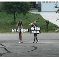 "Memes, 🤖, and Did: MY NEW  MY NEIGHBOR EXHAUST ""WHAT DID YOU SAY?"""