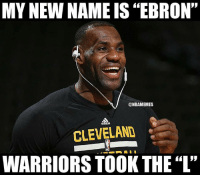 "Major L: MY NEW NAME IS ""EBRON""  @NBAMEMES  CLEVELAND  WARRIORS TOOK THE ""L' Major L"