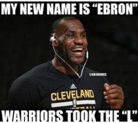 "The L's...: MY NEW NAME IS ""EBRON""  @NBAMEMES  CLEVELAND  WARRIORS TOOK THE ""L"" The L's..."
