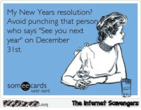 "<p>Hilarious New Year pictures  Kissing 2016 goodbye  PMSLweb </p>: My New Years resolution?  Avoid punching that perso  who says ""See you next  year"" on December  3 1st.  omed  PinsivecomThe Intemet Savengers  user card <p>Hilarious New Year pictures  Kissing 2016 goodbye  PMSLweb </p>"