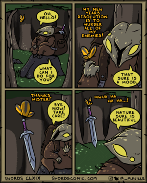 Swords: MY NEW  YEARS  RESOLUTION  I5 TO  MURDER  ALL OF  MY  ENEMIES!  он  HELLO!  WHAT  CAN I  DO FQR  YOU  THAT  SURE IS  A MOOD.  THANK  MISTER!  MWUA HA  HA HA...!  BYE  Now!  TAK  CARE!  NATURE  SURE IS  BEAUTIFUL.  SWORDS CLXIX SWORDSCOMIC.COM aMJWILLS Swords