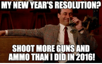 Sounds good to me!: MY NEW YEAR'S RESOLUTION?  SHOOT MORE GUNS AND  AMMOTHANIDIDIN 2016! Sounds good to me!