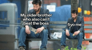 Sad, Brother, and Boss: My older brother  who also can't  beat the boss  5yo me  ulidontknoww.hatthefak This is so sad