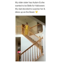 Crying, Dad, and Halloween: My older sister has Autism & she  wanted to be Belle for Halloween  My dad decided to surprise her &  dress up as the Beast. I'm not NOT crying. (@CarleighVan Twitter)
