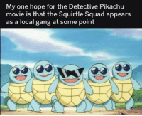 Pikachu, Squad, and Gang: My one hope for the Detective Pikachu  movie is that the Squirtle Squad appears  as a local gang at some point me irl