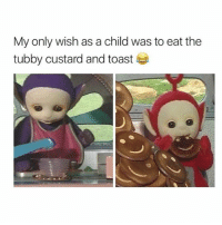 Girl, Toast, and Custard: My only wish as a child was to eat the  tubby custard and toast Me