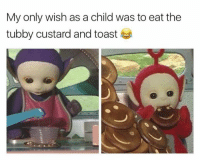 Memes, Toast, and 🤖: My only wish as a child was to eat the  tubby custard and toast