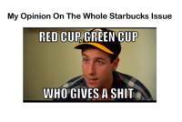 Memes, Shit, and Starbucks: My opinion on The Whole Starbucks issue  RED CUP  GREEN CUP  WHO GIVES A SHIT