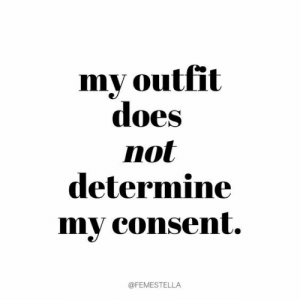 Determine: my outfit  does  not  determine  my consent.  @FEMESTELLA