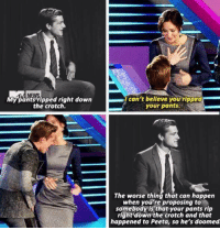 My pants ripped right down  the crotch.  can't believe you ripped  your pants  The worse thing that can happen  when you're proposing to  somebody is that your pants right down the crotch and that  happened to Peeta, so he's doomed Throwback Thursday to when this happened xD Clove Is My Four Leaf Clover - I Am Dauntless