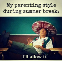 My parenting style  during summer break.  I'll allow it. frfr whateveryouwant kids summerbreak illallowit momlife parenting doneright