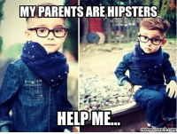 Dank, 🤖, and Help Me: MY PARENTS ARE HIPSTERS  HELPIME  meme crunch com Help me