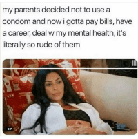 Condom, Gif, and Life: my parents decided not to use a  condom and now i gotta pay bills, have  a career, deal w my mental health, it's  literally so rude of them  Il  GIF I didn't sign up for life 😩
