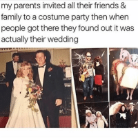 Af, Family, and Friends: my parents invited all their friends &  family to a costume party then when  people got there they found out it was  actually their wedding  ID Ummmm goals af