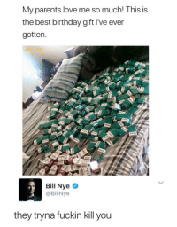 Bill Nye, Birthday, and Love: My parents love me so much! This is  the best birthday gift I've ever  gotten  Bill Nye  @BillNye  they tryna fuckin kill you whitepeopletwitter:  Bill Nye The Reality Guy