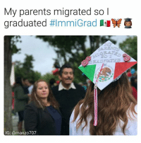 Family, Love, and Memes: My parents migrated so I  graduated  #ImmiGrad  I  G: @manzo 707 🇲🇽🦋🎓👩🏽🎓 ImmiGrads you are all so inspiring and we love hearing your amazing stories of resistance and persistence! SiSePuede You may continue sharing your gradcaps and stories using the hashtags ImmiGrad & ImmiGrads or TAG us on the image. Also share your story via the @DefineAmerican website, see @DefineAmerican for more imformation. Let's make it loud and clear that we are HereToStay by any means necessary ✊🏿✊🏾✊🏼✊🏽✊🏾 immigration education family