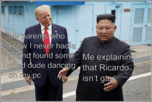 76 Funny Pics And Memes We've Been Loving Lately: My parents who  know I never had a  gf and found some  Oled dude dancing that Ricardo  Me explaining  on my pc  isn't gay 76 Funny Pics And Memes We've Been Loving Lately
