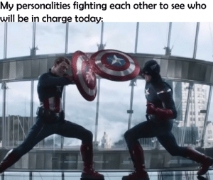 (Not my) First post (But still please) be gentle: My personalities fighting each other to see who  will be in charge today: (Not my) First post (But still please) be gentle