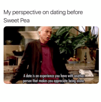 Being Alone, Dating, and Appreciate: My perspective on dating before  Sweet Pea  A date is an experience you have with another  person that makes you appreciate being alone. If you're not on @sweetpeaapp you're making the biggest mistake. Like, ever. Link in bio to download ✨