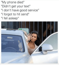 """Kardashian, Celebrities, and Service: """"My phone died""""  """"Didn't get your text""""  """"I don't have good service""""  """"I forgot to hit send""""  """"I fell asleep"""" Bye bye."""