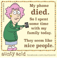 Memes, 🤖, and Acid: My phone  died.  So I spent  some time  with my  family today.  They seem like  nice people.  aunty acid  facebook.com/auntyacid LMBO Aunty Acid!