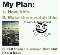 Memes, 🤖, and I Survived: My Plan:  1. Have kids.  2. Make them watch this:  fb.com/dud  toned  3. Tell them I survived that shit  like a boss.