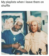MeIRL, Shuffle, and Them: My playlists when I leave them on  shuffle meirl