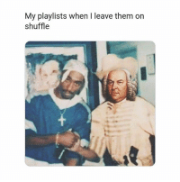 Classical Art, Shuffle, and Them: My playlists when l leave them on  shuffle 2Bach