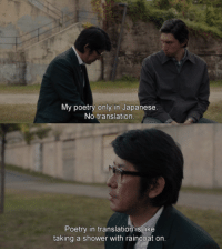 Paterson Movie: My poetry only in Japanese.  No translation  Poetry in translation  is like  taking a shower with raincoat on. Paterson Movie