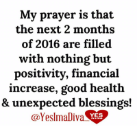 Bad, Blessed, and Bodies : My prayer is that  the next 2 months  of 2016 are filled  with nothing but  positivity, financial  increase, good health  & unexpected blessings!  (a YeslmaDiva  YES GET 30 EBOOKS OF ((YOUR CHOICE)) BELOW FOR ONLY $5.00 - Once it's over, it's over.   My mother used to tell me that knowledge is power and once you have it, there is nothing that you can't do or achieve. She also said, once you gain knowledge and wisdom for yourself, then you can pass that same knowledge and wisdom down to your children and it can be passed on later to your grand children.   Ladies: This is what I am trying to do here by offering this extraordinary deal for you to get all of this valuable information on so many different subjects, for yourself and then you will be able pass it on to the next generation of people in your family. Below are the titles and subjects of the different ebooks you can choose from. You will be able to choose the 30 you want from 83 different titles. If you want to see the descriptions of these ebooks, just go to: http://www.wordsofwisdomforwomen.com/b-305.htm   Here are all 83 titles: (1) Self defense for women. (2) Mind games most men play on women. (3) Get a good man in your life. (4) Managing your life by eating right. (5) Save your marriage by mending your marriage. (6) 700 motivational and inspirational quotes. (7) Diet and exercise. (8) How to find your purpose in life. (9) Building confidence for kids. (10) How to boost your metabolism. (11) How to quit smoking. (12) How to get over the hurt. (13) How to catch a cheater. (14) Choose to be happy. (15) Improve your memory. (16) Reduce stress. (17) The real reasons why a man will cheat on you. (18) 110 ways to improve yourself. (19) Lose weight today through yoga. (20) How to get more organized. (21) Defeat depression. (22) 50 lies and lines teenage boys use to get what they want from your daughter. (23) Motivation made simple. (24) 500 things to say to your child through words of wisdom that will build their self esteem.   (25) Child safety online. (26) Struggling with weight loss, lose weight now. (27) How to start a business with no experience. (28) Destroy your anger. (29) How to conquer your fears. (30) Build up your self esteem. (31) How to read body language. (32) Bankruptcy recovery. (33) Never say later, never procrastinate. (34) How to stay motivated. (35) Never give up. (36) Stuttering, how to control it. (37) Juicing jumpstart. (38) Courage and self confidence, how to build them. (39) How to be more productive. (40) How to have better relationships. (41) How to break bad habits. (42) How to negotiate anything. (43) Job hunters handbook. (44) How to be assertive. (45) How to stop compulsive spending. (46) Believe it and you will achieve it. (47) Change your mind, change your life. (48) How to choose the right career. (49) The marriage fix, when you need counseling. (50) Protecting yourself from identity theft. (51) Work at home for busy moms. (52) Getting things done. (53) Avoiding credit card disaster.   (54) Boot anger, control your emotions. (55) Green smoothie lifestyle (56) Anti-Addiction, overcoming your addictions. (57) Walking for fitness. (58) Organize your debt. (59) How to master your emotions. (60) Overcoming the fear of public speaking. (61) How to save your marriage. (62) Eliminate stress. (63) Going from point A to point B. (64) Shape up and have a better life. (65) Pre-school guide for parents. (66) Addiction counseling. (67) How to become a magnetic speaker. (68) 99 ways to stop bed wetting. (69) Toddler's world, helping your children overcome challenges. (70) Childhood nutrition. (71) Activities for young adults. (72) Living within your means. (73) Brain games. (74) Self Defense 101 (75) Martial arts, learn how to protect yourself. (76) Safety soldier, learn the art of self defense the easy way. (77) Dog training techniques. (78) Cat training techniques. (79) Money tips for students. (80) Fantastic study tips. (81) Choosing community college. (82) Ideal University (83) Learn the easy way how to write your first ebook.  If you want to see the descriptions of these ebooks, please just go to: http://www.wordsofwisdomforwomen.com/b-305.htm