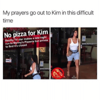 😂😂 🙏🏿🙏🏿 prayforkim: My prayers go out to Kim in this difficult  time  No pizza for Kim  Reality TV star makes a late-night  run to Manny's Pizzeria but arrives  to find it's closed  www.mannyspizzer  www.manny  READ 😂😂 🙏🏿🙏🏿 prayforkim
