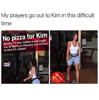 No @pizza for you.: My prayers go out to Kim in this difficult  time  No pizza for Kim  Reality TV star makes a late-night  run to Manny's Pizzeria but arrives  to find it's closed  www.mannyspizzer  MILE  CLOSED  www.manny  READ No @pizza for you.