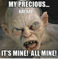 Nerdom pages be like: MY PRECIOUS...  MEME  ITS MINE! ALL MINE!  Inel negenerator net Nerdom pages be like