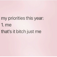 Bitch, Memes, and 🤖: my priorities this year:  1. me  that's it bitch just me 🤷🏽‍♀️💁🏽‍♀️