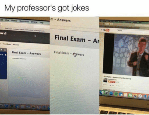 Tumblr, Http, and Jokes: My professor's got jokes  m Answers  Window  Final Exam Ar  ard  Final Eam Assn  Final Exam - wers  Final Exam - Answers  ick Asley Never Ganna Give You Up If you are a student Follow @studentlifeproblems​