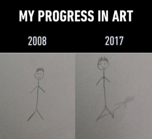 I knew 4 years of art school and $100,000 in student debt would be worth it one day!: MY PROGRESS IN ART  2008  2017 I knew 4 years of art school and $100,000 in student debt would be worth it one day!