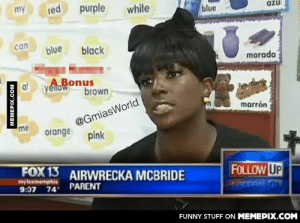 "I have been spelling ""Erica"" wrong my entire life.omg-humor.tumblr.com: my  purple  red  white  blue  can  blue  black  morado  yeitoonus  brown  al  marrón  @GmiasWorld  me  orange  pink  FOX 13  AIRWRECKA MCBRIDE  FOLLOW UP  myloxmemphis  9:07  PARENT  74  FUNNY STUFF ON MEMEPIX.COM  MEMEPIX.COM I have been spelling ""Erica"" wrong my entire life.omg-humor.tumblr.com"