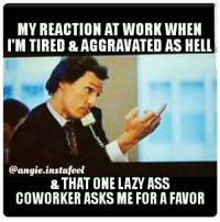 😡😠UMMM, HELL NAW BITCH, I WILL NOT COVER FOR YO STANKIN ASS WHILE UR TAKING A NAP IN THE BREAKROOM...FUCK U🖕: MY REACTION AT WORK WHEN  I'M TIRED &AGGRAVATED AS HELL  @angie. instafool  & THAT ONE LAZY ASS  COWORKER ASKS ME FOR A FAVOR 😡😠UMMM, HELL NAW BITCH, I WILL NOT COVER FOR YO STANKIN ASS WHILE UR TAKING A NAP IN THE BREAKROOM...FUCK U🖕