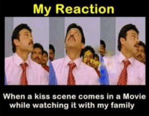 This awkward moment: | 17 Faces Everyone With A Big Family Will Know: My Reaction  When a kiss scene comes in a Movie  while watching it with my family This awkward moment: | 17 Faces Everyone With A Big Family Will Know