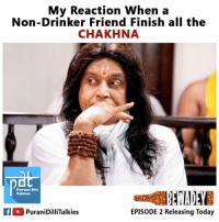 BEWADEY: Episode 2 is coming today :-) #HeyPDT Till then watch the 1 EPISODE here: https://www.facebook.com/puranidillitalkies/videos/1138934299528148/: My Reaction When a  Non-Drinker Friend Finish all the  CHAKHNA  Purani Dili  Talkies  If PuraniDilli Talkies  EPISODE 2 Releasing Today BEWADEY: Episode 2 is coming today :-) #HeyPDT Till then watch the 1 EPISODE here: https://www.facebook.com/puranidillitalkies/videos/1138934299528148/