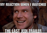 Finn, Jedi, and Memes: MY REACTION WHEN I WATCHED  THE LAST JEDI TRAILER Yes!! I thought the trailer was great! What were all of your thoughts on the trailer? Picture credits: me - - - starwars sw lukeskywalker princessleia anakinskywalker darthvader daisyridley rey finn deathstar jedi jediknight lucasfilm georgelucas hansolo
