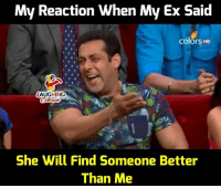 Indianpeoplefacebook, Will, and She: My Reaction When My Ex Said  colors HD  LAUGHING  She Will Find Someone Better  Than Me
