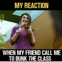 Memes, 🤖, and Class: MY REACTION  WHEN MY FRIEND CALL ME  TO BUNK THE CLASS