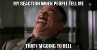 What The Hell Is Going On: MY REACTION WHEN PEOPLE TELL ME  THAT IM GOING TO HELL