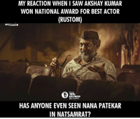 Memes, Saw, and Best: MY REACTION WHEN SAW AKSHAY KUMAR  WON NATIONAL AWARD FOR BEST ACTOR  (RUSTOM)  DYNAMITE  BOLLYWOOD  HAS ANYONE EVEN SEEN NANA PATEKAR  IN NATSAMRAT? Nana Patekar in NATSAMRAT <3  #Dynamite