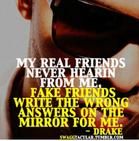 My Real Friends Never Hearin From Me Fake Friends Write The Wrong