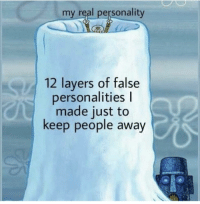 Layers, Personality, and Real: my real personality  12 layers of false  personalities l  made just to  keep people away I win
